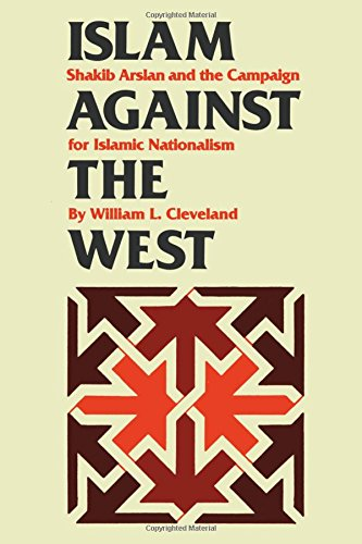 Islam against the West: Shakib Arslan and the Campaign for Islamic Nationalism (Modern Middle East Series)