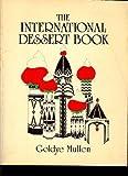 The International Dessert Book, Goldye Mullen, 0913668753
