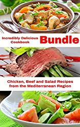 Incredibly Delicious Cookbook Bundle: Healthy Chicken, Beef and Salad Recipes from the Mediterranean Region (Healthy Cookbook Series 18) (English Edition)
