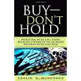 Buy-Don't Hold: Investing With ETFs Using Relative Strength to Increase Returns With Less Risk