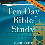 Ten Day Bible Study: Standing Firm on God's Word   Marie White