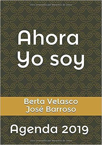Agenda 2019 Ahora Yo Soy (Spanish Edition): Berta Velasco ...