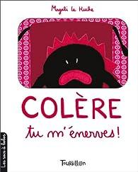 Colère, tu m'énerves ! par Magali Le Huche