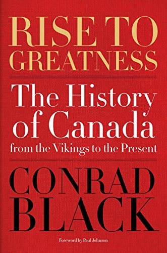 Rise to Greatness: The History of Canada From the Vikings to the Present (A History Of Canada)