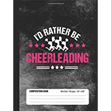 I'd Rather Be Cheerleading Composition Book, Wide Ruled, 150 pages (7.44 x 9.69): Lined School Notebook Journal Gift for Girls Cheerleader and Student