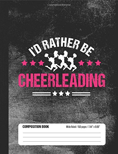 I'd Rather Be Cheerleading Composition Book, Wide Ruled, 150 pages (7.44 x 9.69): Lined School Notebook Journal Gift for Girls Cheerleader and Student por School Sports Books