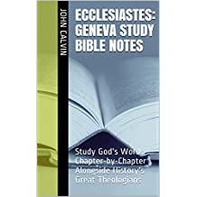 Ecclesiastes: Geneva Study Bible Notes: Study God's Word Chapter-by-Chapter Alongside History's Great Theologians (Essential Bible Commentary)