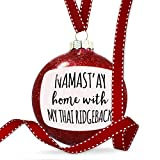 Christmas Decoration Namast'ay Home With My Thai Ridgeback Simple Sayings Ornament