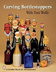 CARVING BOTTLESTOPPERS WITH TOM WOLFE (Schiffer Book for Woodcarvers)