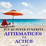 Top 111 Super Powerful Affirmations for Action | Thomas Lee