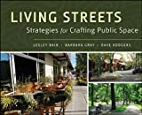 Living Streets: Strategies for Crafting PublicSpace