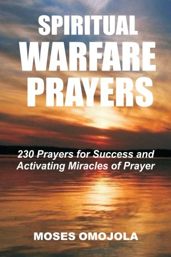 Spiritual Warfare Prayers: 230 Prayers for Success and Activating Miracles Of Prayer