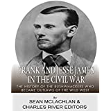 Frank and Jesse James in the Civil War: The History of the Bushwhackers Who Became Outlaws of the Wild West