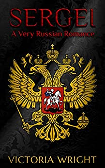 Sergei: A Very Russian Romance (Sons of the Motherland Book 1) by [Wright, Victoria]