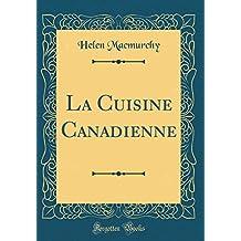 La Cuisine Canadienne (Classic Reprint)