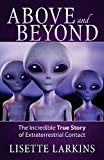 Above and Beyond: The Incredible True Story of Extraterrestrial Contact
