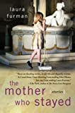 The Mother Who Stayed, Laura Furman, 1439194653
