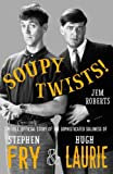 Soupy Twists! The Full Official Story of the Sophisticated Silliness of Fry and Laurie