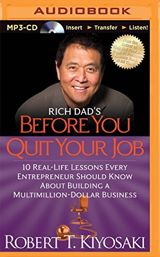 Rich Dad's Before You Quit Your Job: 10 Real-Life Lessons Every Entrepreneur Should Know About Building a Multimillion-Dollar Business (Rich Dad's (Audio))