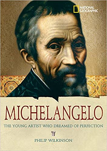 world history biographies michelangelo the young artist who dreamed of perfection national geographic world history biographies