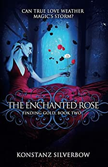 The Enchanted Rose (Finding Gold Book 2) by [Silverbow, Konstanz]