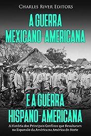 A Guerra Mexicano-Americana e a Guerra Hispano-Americana: A História dos Principais Conflitos que Resultaram n