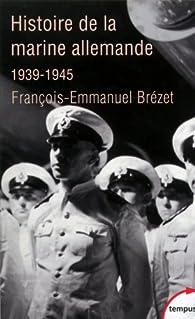 Histoire de la marine allemande (1939-1945) par François-Emmanuel Brézet