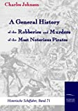 A General History of the Robberies and Murders of the Most Notorious Pirates, Charles Johnson, 3861950596