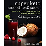 Keto: Super Low Carb Smoothies & Juices: Ketosis The Easy Way