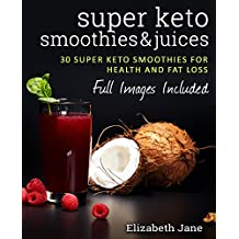 Super Keto Smoothies & Juices (Elizabeth Jane Cookbook)