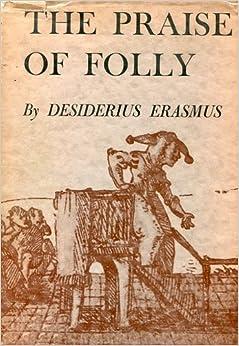 The praise of Folly, Erasmus
