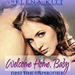 Stepbrother First Time: Welcome Home, Baby: A Stepbrother Romance | Selena Kitt