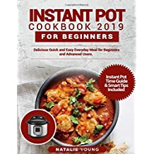 INSTANT POT COOKBOOK 2019 FOR BEGINNERS: Delicious Quick and Easy Everyday Meal for Beginners and Advanced Users