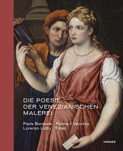 Die Poesie der venezianischen Malerei: Paris Bordone, Palma il Vecchio, Lorenzo Lotto, Tizian