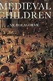 Medieval Children, Nicholas Orme, 0300097549