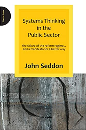 Systems Thinking in the Public Sector and a Manifesto for a Better Way The Failure of the Reform Regime..