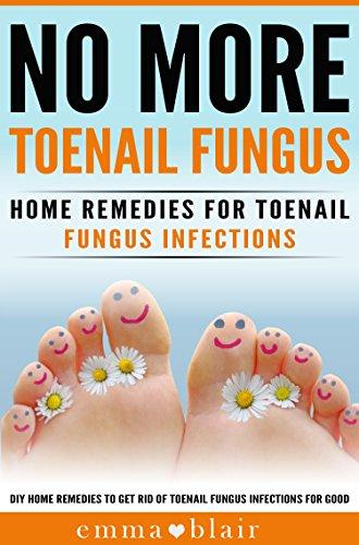 Toenail Fungus No More!: Home Remedies for Toenail Fungus Infections ...