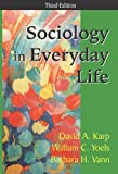 Sociology in Everyday Life, Karp, David A. and Yoels, William C., 1577662997
