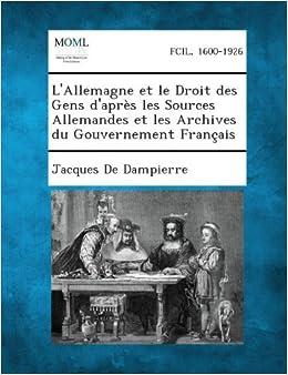 Book L'Allemagne Et Le Droit Des Gens D'Apres Les Sources Allemandes Et Les Archives Du Gouvernement Francais by Jacques De Dampierre (2013-09-04)