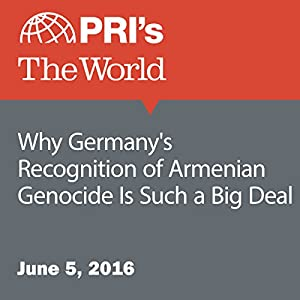 Why Germany's Recognition of Armenian Genocide Is Such a Big Deal