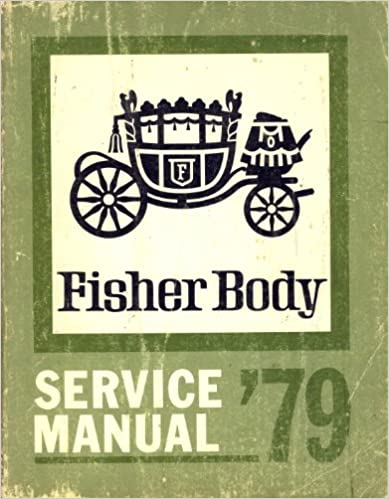 Book Fisher Body Service Manual '79 -- For All Body Syles (Except E and T Bodies) -- 1979 Body By Fisher Service Manual