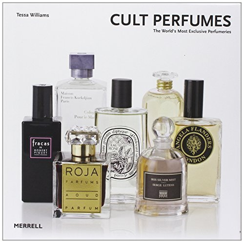 Cult Perfumes: The World's Most Exclusive Perfumeries by Tessa Williams (2013-03-28)
