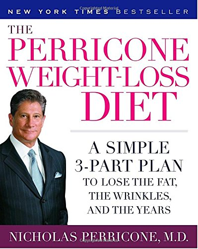 The Perricone Weight-Loss Diet: A Simple 3-Part Plan to Lose the Fat, the Wrinkles, and the Years