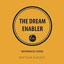 The Dream Enabler - Reference Guide Audiobook by Matthew Burgess Narrated by Matthew Burgess