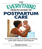 img - for The Everything Health Guide To Postpartum Care: A Complete Guide to Looking and Feeling Great After Delivery and Beyond by Meagan Francis, Kip Kozlowski (2007) Paperback book / textbook / text book