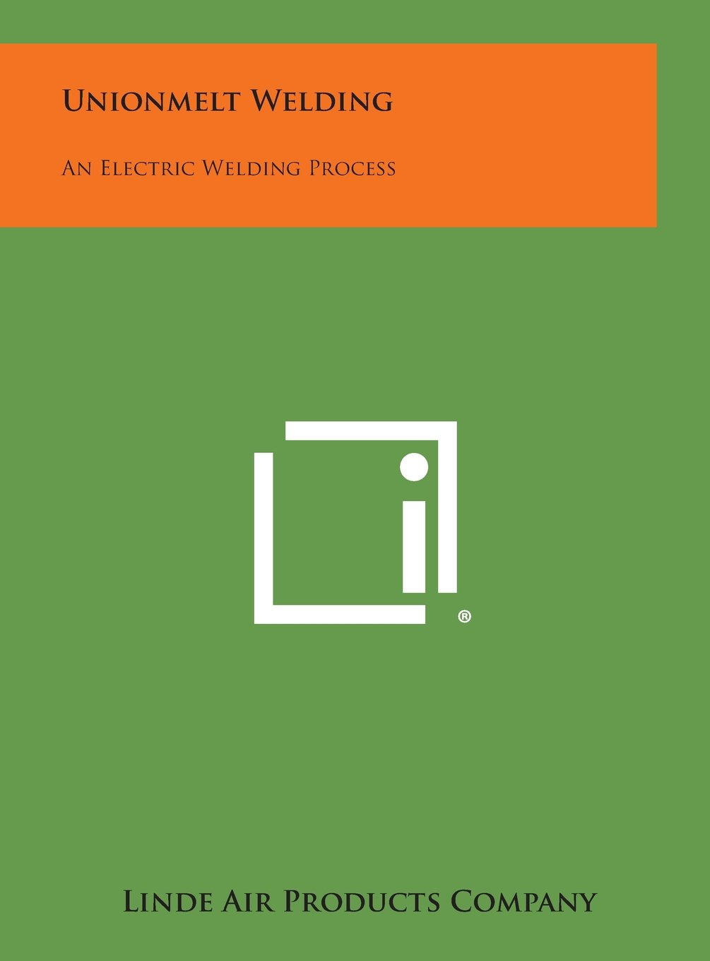 Unionmelt Welding An Electric Process Linde Diagram Of Air Products Company 9781258527389 Books