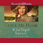 Guide Me Home: A Novel   Kim Vogel Sawyer