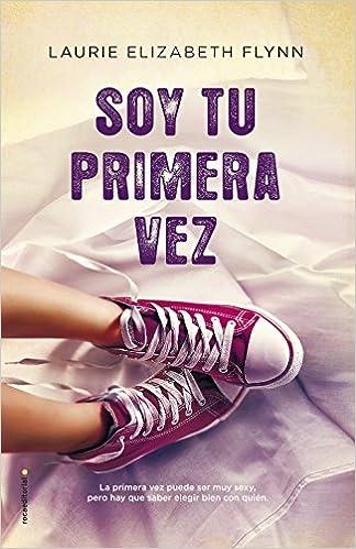 Soy tu primera vez: Amazon.es: Laurie Elizabeth Flynn, Elia Maqueda López: Libros