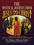 The Mystical Journey from Jesus to Christ (Origins, History and Secret Teachings of Mystical Christiani)