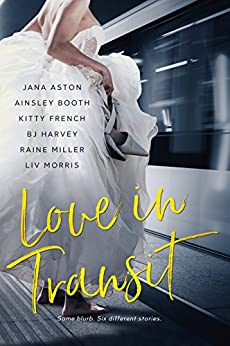 Love In Transit: One Blurb: Six Different Stories by [Aston, Jana, Booth, Ainsley, French, Kitty, Harvey, BJ, Miller, Raine, Morris, Liv]
